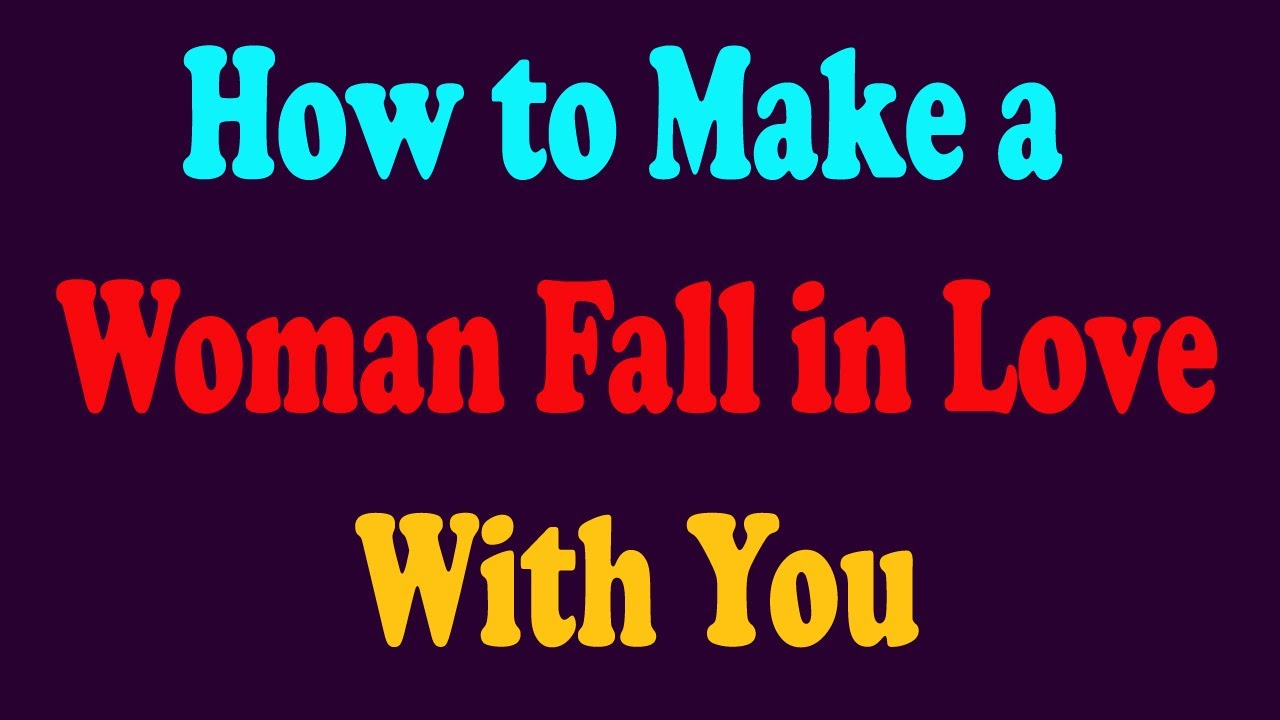 Ways to make a girl fall in love